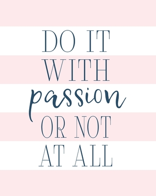 Do It With Passion Or Not At All: 2020 Weekly & Monthly Planner, Agenda, Inspirational Quotes, Daily To-Do Lists And Habit Tracker