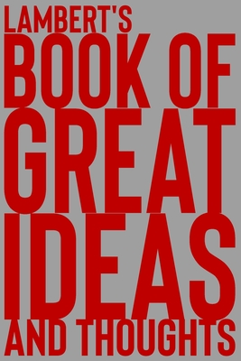 Lambert's Book of Great Ideas and Thoughts: 150 Page Dotted Grid and individually numbered page Notebook with Colour Softcover design. Book format: 6 x 9 in