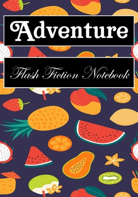 Adventure Flash Fiction Notebook: Workbook for Writing Short Stories And Flash Fictions - Motivation and Prompts to Write A Story, Essays