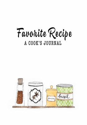 Favorite Recipe A Cook's Journal: Blank Recipe Cooking Notebook, 7x10 Soft Cover, Cooking Cookbook Personalized Gift for Men Women