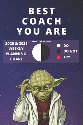 2020 & 2021 Two-Year Weekly Planner For Best Coach Gift Funny Yoda Quote Appointment Book Two Year Agenda Notebook: Star Wars Fan Daily Logbook Month Calendar: 2 Years of Monthly Plan Personal Day Log For Life or Sport Coaching Career Goal Setting