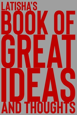 Latisha's Book of Great Ideas and Thoughts: 150 Page Dotted Grid and individually numbered page Notebook with Colour Softcover design. Book format: 6 x 9 in