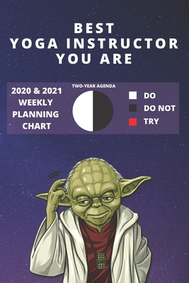 2020 & 2021 Two-Year Weekly Planner For Best Yoga Instructor Gift Funny Yoda Quote Appointment Book Two Year Agenda Notebook: Star Wars Fan Daily Logbook Month Calendar: 2 Years of Monthly Plans Personal Day Log For Yoga Teacher Career Goals