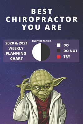 2020 & 2021 Two-Year Weekly Planner For Best Chiropractor Gift Funny Yoda Quote Appointment Book Two Year Agenda Notebook: Star Wars Fan Daily Logbook Month Calendar: 2 Years of Monthly Plans Personal Day Log Chiropractic Career Goal Setting