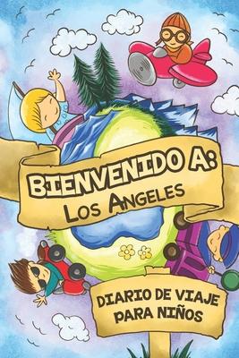 Bienvenido A los Angeles Diario De Viaje Para Ni�os: 6x9 Diario de viaje para ni�os I Libreta para completar y colorear I Regalo perfecto para ni�os para tus vacaciones en los Angeles
