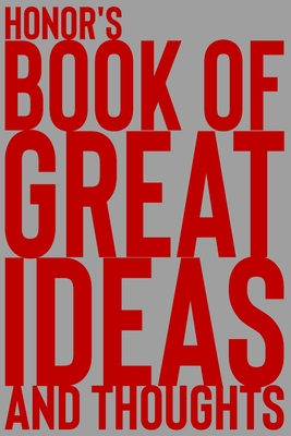 Honor's Book of Great Ideas and Thoughts: 150 Page Dotted Grid and individually numbered page Notebook with Colour Softcover design. Book format: 6 x 9 in