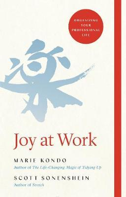 Joy At Work: The Career-Changing Magic of Tidying Up