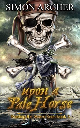 Upon a Pale Horse: Raiding the Seven Seas (Orc Pirate Book 3)