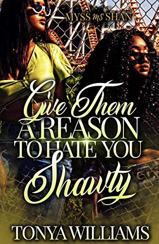 Give Them A Reason to Hate You Shawty: A Hood Love Story