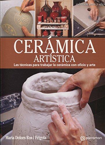 CERÁMICA ARTÍSTICA Las técnicas para trabajar la cerámica con oficio y arte