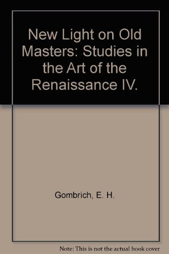 New Light on Old Masters: Studies in the Art of the Renaissance IV.