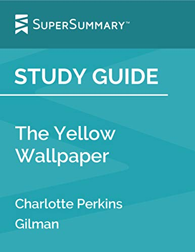 Study Guide: The Yellow Wallpaper by Charlotte Perkins Gilman