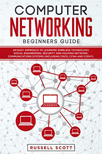 Computer Networking Beginners Guide: An Easy Approach to Learning Wireless Technology, Social Engineering, Security and Hacking Network, Communications Systems (Including CISCO, CCNA and CCENT).