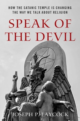 Speak of the Devil: How the Satanic Temple Is Changing the Way We Talk about Religion
