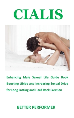 Better Performer: Enhancing Male Sexual Life Guide Book Boosting Libido and Increasing Sexual Drive for Long Lasting and Hard Rock Erection