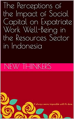 The Perceptions of the Impact of Social Capital on Expatriate Work Well-Being in the Resources Sector in Indonesia