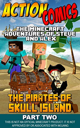 Action Comics: The Minecraft Adventures of Steve and Alex: The Pirates of Skull Island – Part Two (Minecraft Steve and Alex Adventures Book 39)