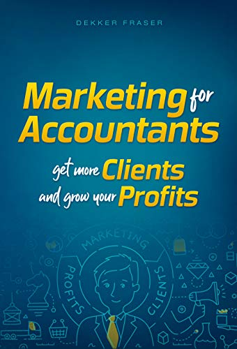 CPA Marketing and Accounting Firm Business Strategy: A Proven and Powerful CPA Marketing System for Growing Your Accounting Business and Getting More Clients