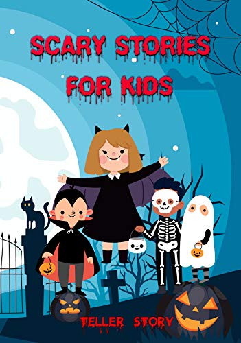 Scary stories for kids: scary tales to tell in the dark, 3 horror short stories for little kids, teens and children of all ages