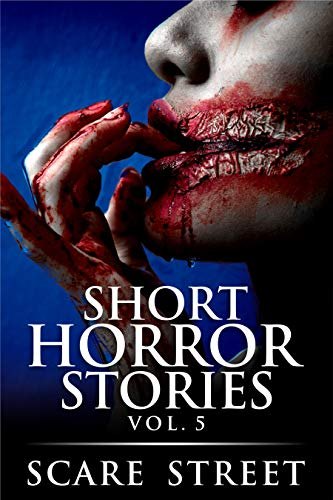Short Horror Stories Vol. 5: Scary Ghosts, Monsters, Demons, and Hauntings (Supernatural Suspense Collection, #5)
