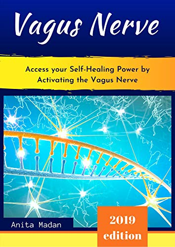 Vagus Nerve: Access Your Self-Healing Power by Activating the Vagus Nerve. Proven Techniques, Exercises and Self-Guided Meditations to Overcome Chronic Illness, Inflammation, Anxiety and Depression