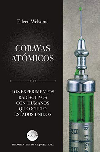 Cobayas atómicos: Los experimentos radiactivos con humanos que ocultó Estados Unidos