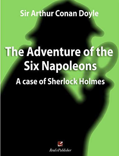 The Adventure of the Six Napoleons: A case of Sherlock Holmes
