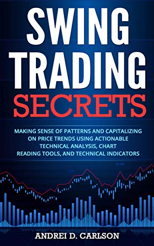 Swing Trading Secrets : Making Sense Of Patterns And Capitalizing On Price Trends Using Actionable Technical Analysis, Chart Reading Tools, And Technical Indicators