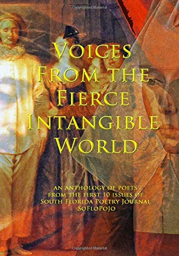 Voices From the Fierce Intangible World: an anthology of poets from the first 10 issues of South Florida Poetry Journal - SoFloPoJo