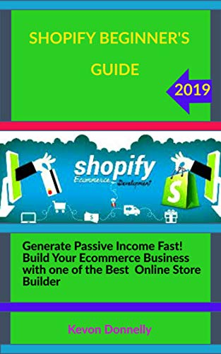 SHOPIFY BEGINNER'S GUIDE 2020: Generate Passive Income Fast! Build Your Ecommerce Business with one of the Best Online Store Builder (Ecommerce and Freelancing Six-Figure Books Book 4)