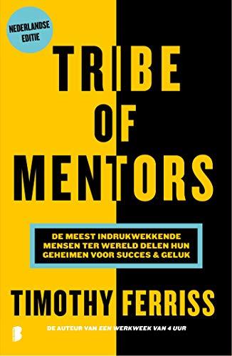 Tribe of mentors: de meest indrukwekkende mensen ter wereld delen hun geheimen voor succes & geluk