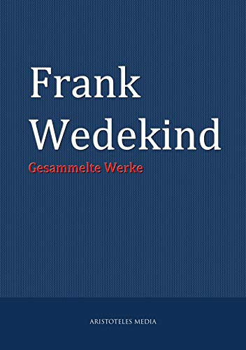 Frank Wedekind: Gesammelte Werke