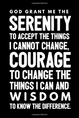 God Grant Me the Serenity to Accept the Things I Cannot Change, Courage to Change the Things I Can and Wisdom to Know the Difference.: 6x9 110 Page Lined Composition Notebook Gift