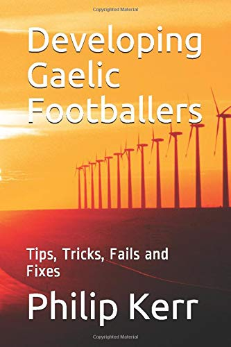 Developing Gaelic Footballers: Tips, Tricks, Fails and Fixes