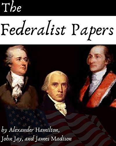 The Federalist Papers by Alexander Hamilton, John Jay, and James Madison: