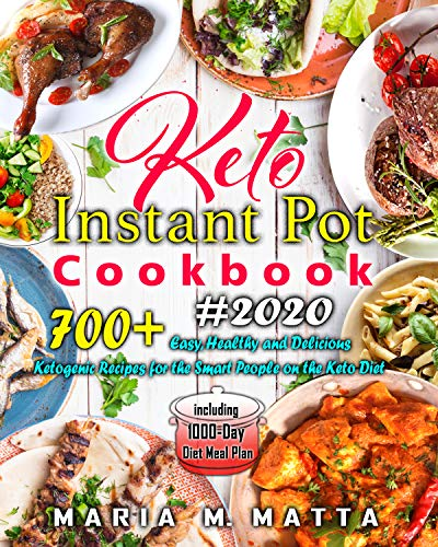 700+ Keto Instant Pot Cookbook #2020: Easy, Healthy and Delicious Ketogenic Recipes for the Smart People on the Keto Diet including 1000-Day Diet Meal Plan