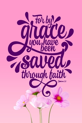 For By Grace You Have Been Saved Through Faith: A Guide for Scripture, Devotional Prayer Notebook, Prayer Journal, Thanks, and Spiritual Thoughts, Guide To Prayer, Praise and Thanks, Devotional Prayer Notebook.