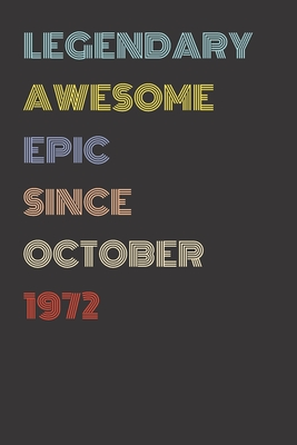 Legendary Awesome Epic Since October 1972 - Birthday Gift For 47 Year Old Men and Women Born in 1972: Blank Lined Retro Journal Notebook, Diary, Vintage Planner