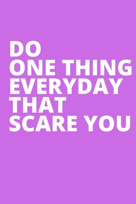Do One Thing Everyday That Scare You (1): Blank Lined Notebook Funny Gag Gift Journal For Friend Family Coworker Brother Sister Dad Mom