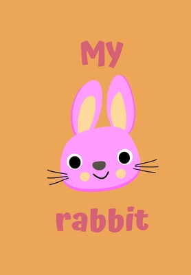 My Rabbit: A Childrens Notebook Done in a Flash Card Style So While Your Children Learn to Draw and Write They Also Can Learn to Read.