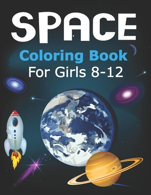 Space Coloring Book for Girls 8-12: Explore, Fun with Learn and Grow, Fantastic Outer Space Coloring with Planets, Astronauts, Space Ships, Rockets and More! Unique Best gift for girls who loves Spaces, Science and Technology.