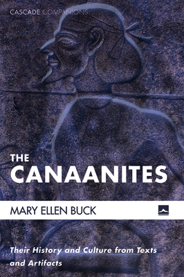 The Canaanites: Their History and Culture from Texts and Artifacts