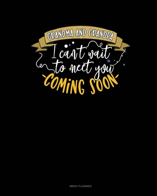 Grandma And Grandpa I Can't Wait To Meet You - Coming Soon!: Menu Planner