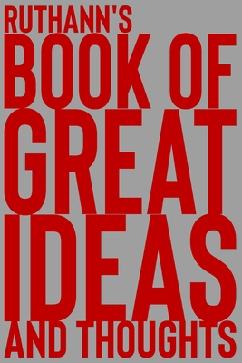 Ruthann's Book of Great Ideas and Thoughts: 150 Page Dotted Grid and individually numbered page Notebook with Colour Softcover design. Book format: 6 x 9 in
