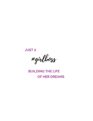 Just A #Girlboss Building The Life Of Her Dreams: (Paperback, 8.5 x 11, 140 lined pages)