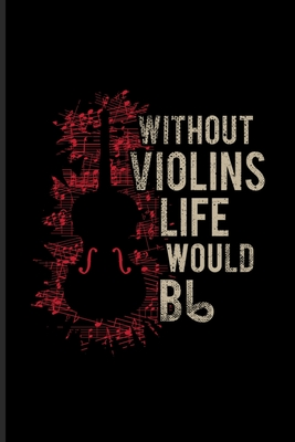 Without Violins Life Would Bb: Music Staff Paper Book For Notes, Violinist, Violine Player, Orchestra & Classical Music Fans 6x9 100 pages