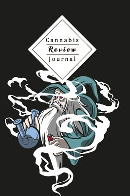Cannabis Review Journal: Keep Track Of Taste, Rating, Costs, Symptoms Of Your Smoked Cannabis Perfect For Passionated Weed Smoker
