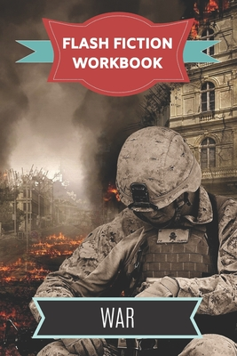 Flash Fiction Workbook War: Smart designed notebook with theme and protagonist plot to help you write short stories fast.