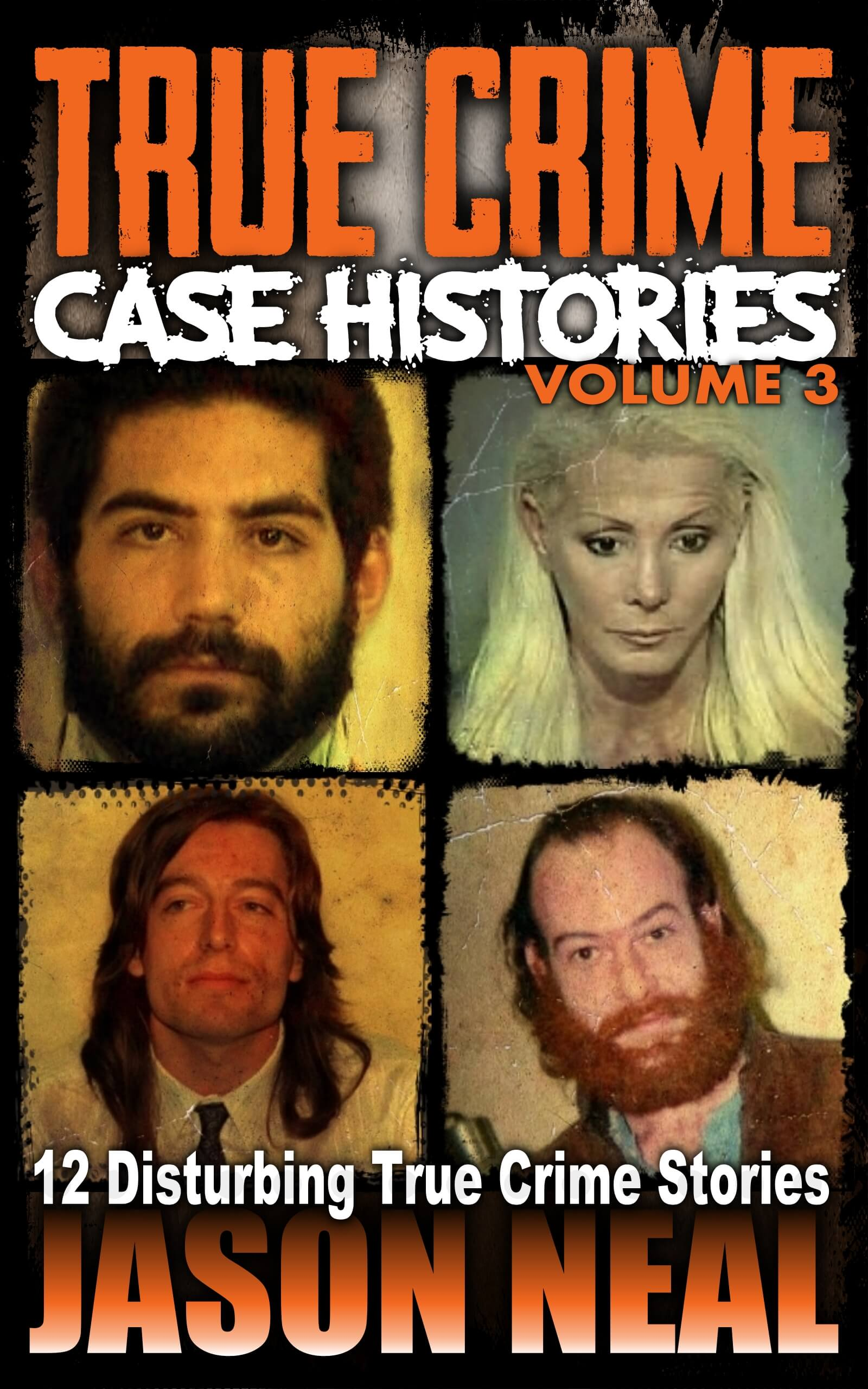 True Crime Case Histories, Volume 3: 12 Disturbing True Crime Stories