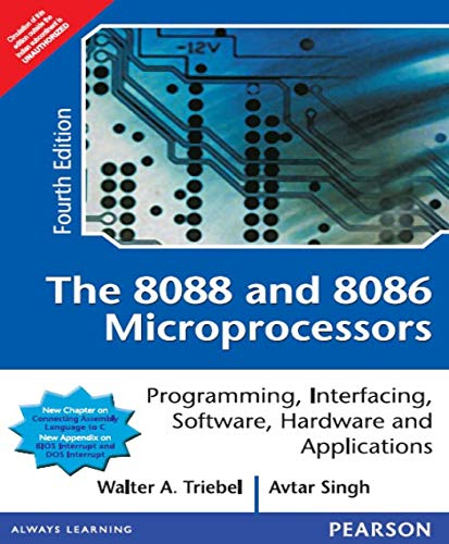 The 8088 and 8086 Microprocessors: Programming, Interfacing, Software, Hardware, and Applications, 4e: Programming,Interfacing,Software,Hardware and Applications